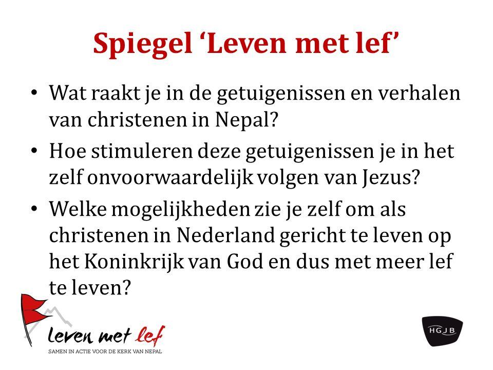 Spiegel 'Leven met lef' Wat raakt je in de getuigenissen en verhalen van christenen in Nepal.