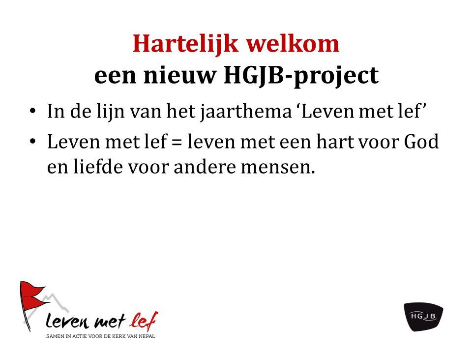 Hartelijk welkom een nieuw HGJB-project In de lijn van het jaarthema 'Leven met lef' Leven met lef = leven met een hart voor God en liefde voor andere mensen.