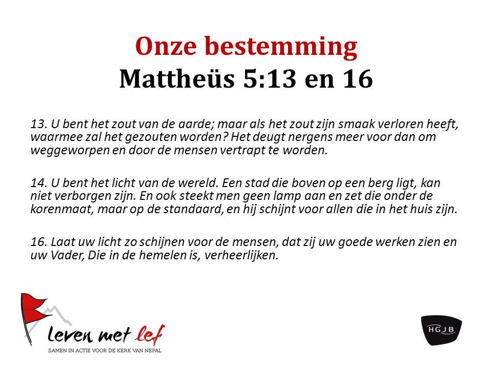 Onze bestemming Mattheüs 5:13 en 16 13.