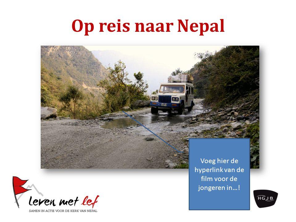 Op reis naar Nepal Voeg hier de hyperlink van de film voor de jongeren in…!
