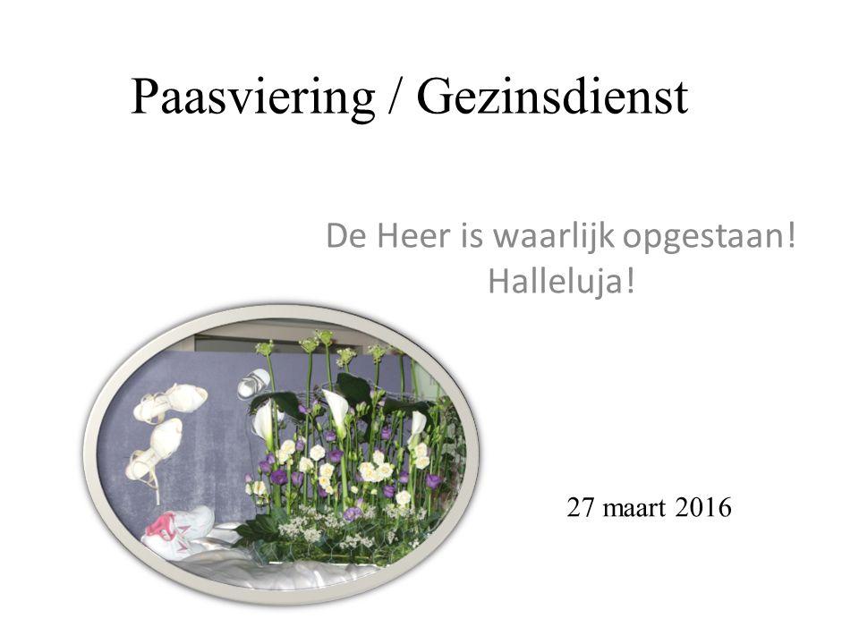 Paasviering / Gezinsdienst De Heer is waarlijk opgestaan! Halleluja! 27 maart 2016