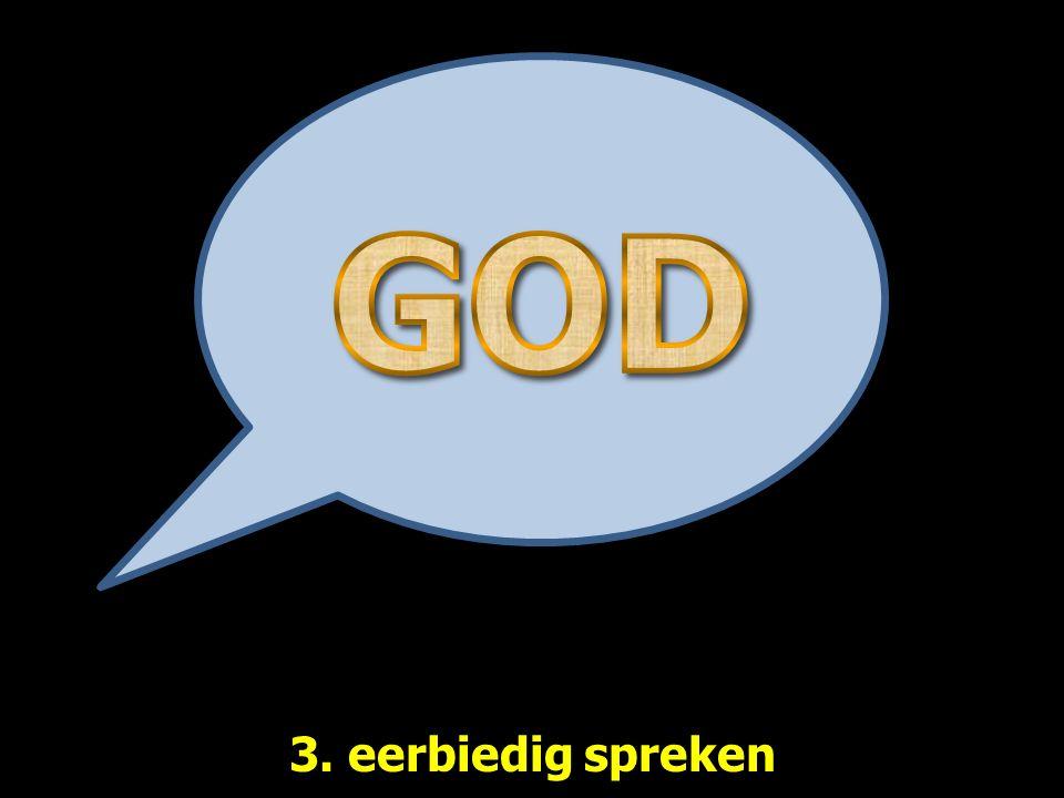3. eerbiedig spreken
