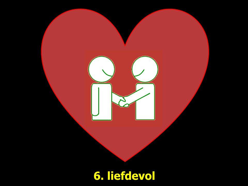 6. liefdevol
