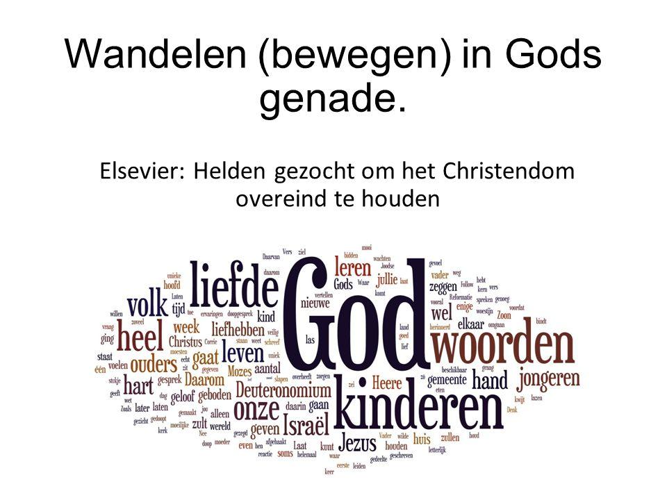 Elsevier: Helden gezocht om het Christendom overeind te houden Wandelen (bewegen) in Gods genade.