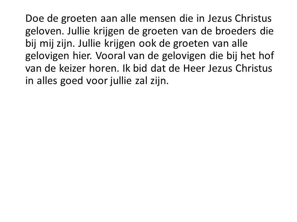 Doe de groeten aan alle mensen die in Jezus Christus geloven.