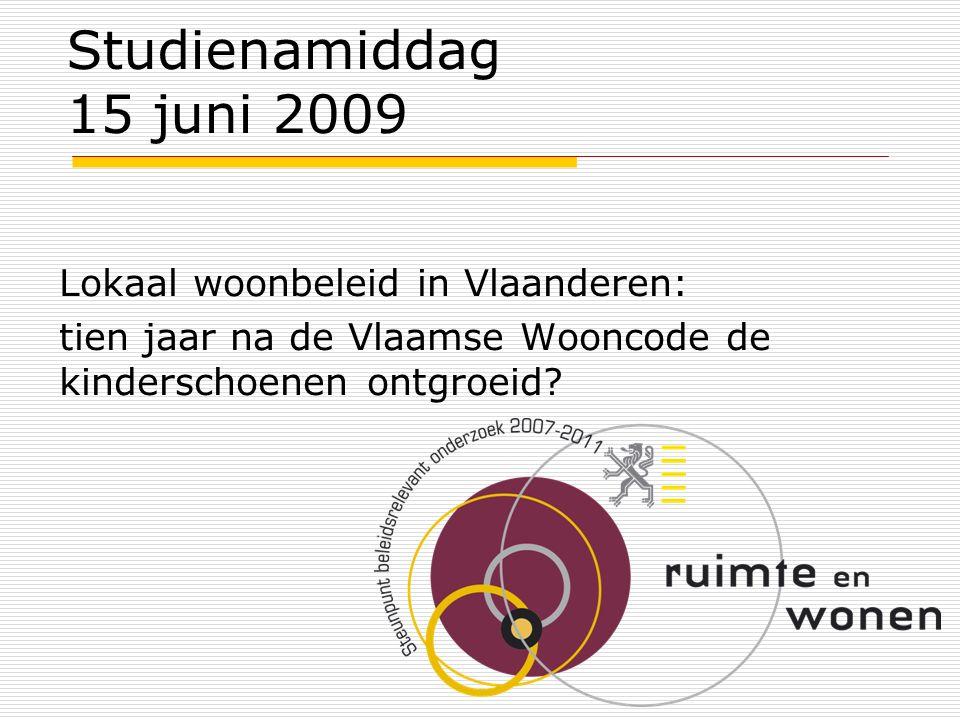 15 juni 2009 Studienamiddag lokaal woonbeleid Lokaal woonbeleid in Vlaanderen: Beterschap op komst.