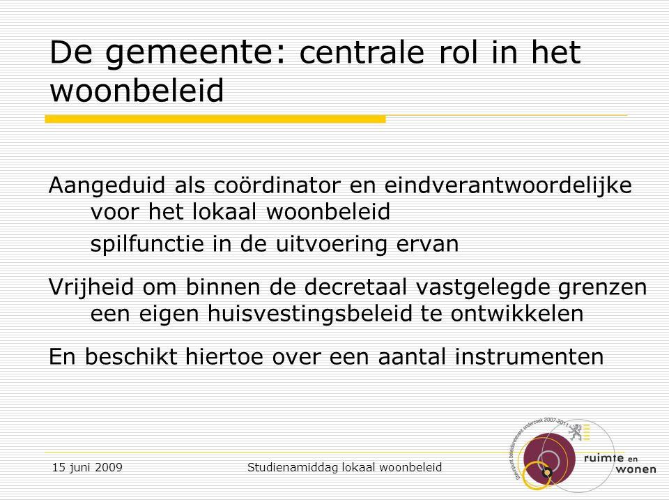 15 juni 2009 Studienamiddag lokaal woonbeleid Wat doet de gemeente met die opdracht en die instrumenten.