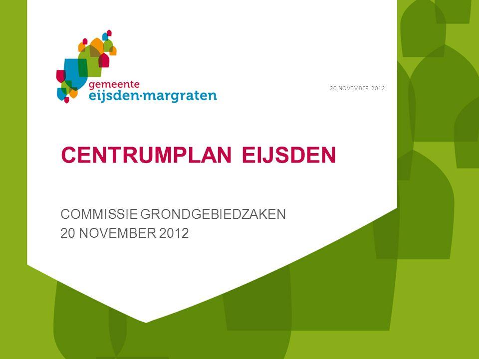 CENTRUMPLAN EIJSDEN COMMISSIE GRONDGEBIEDZAKEN 20 NOVEMBER 2012