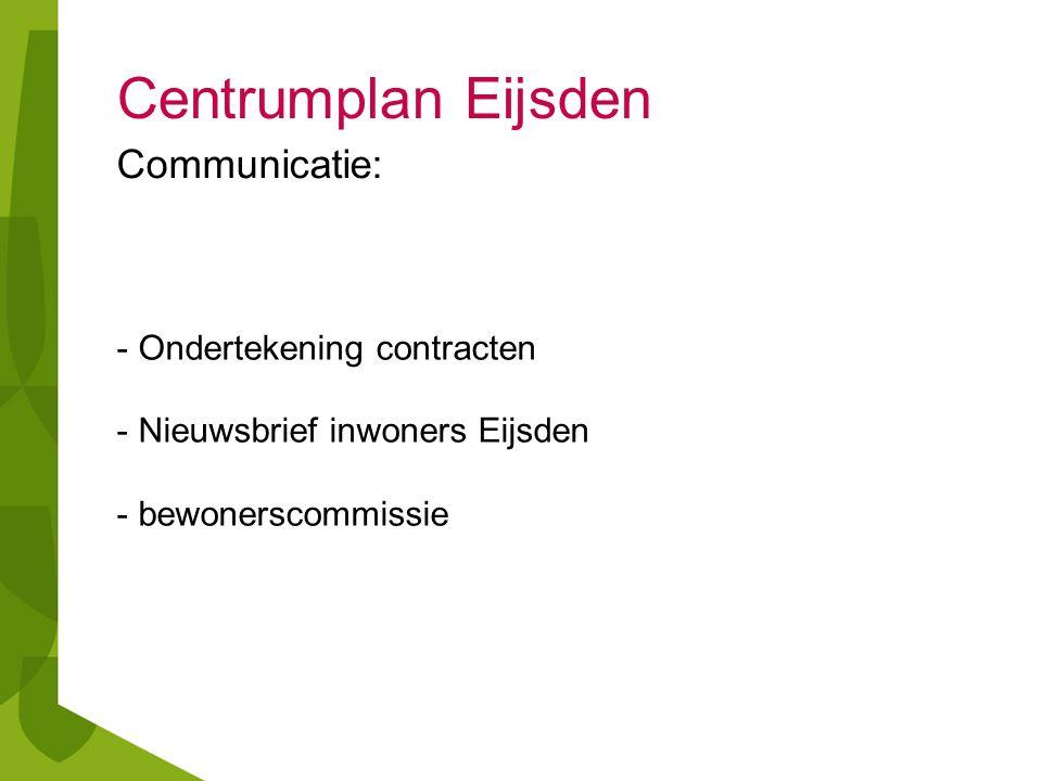 Centrumplan Eijsden Communicatie: - Ondertekening contracten - Nieuwsbrief inwoners Eijsden - bewonerscommissie