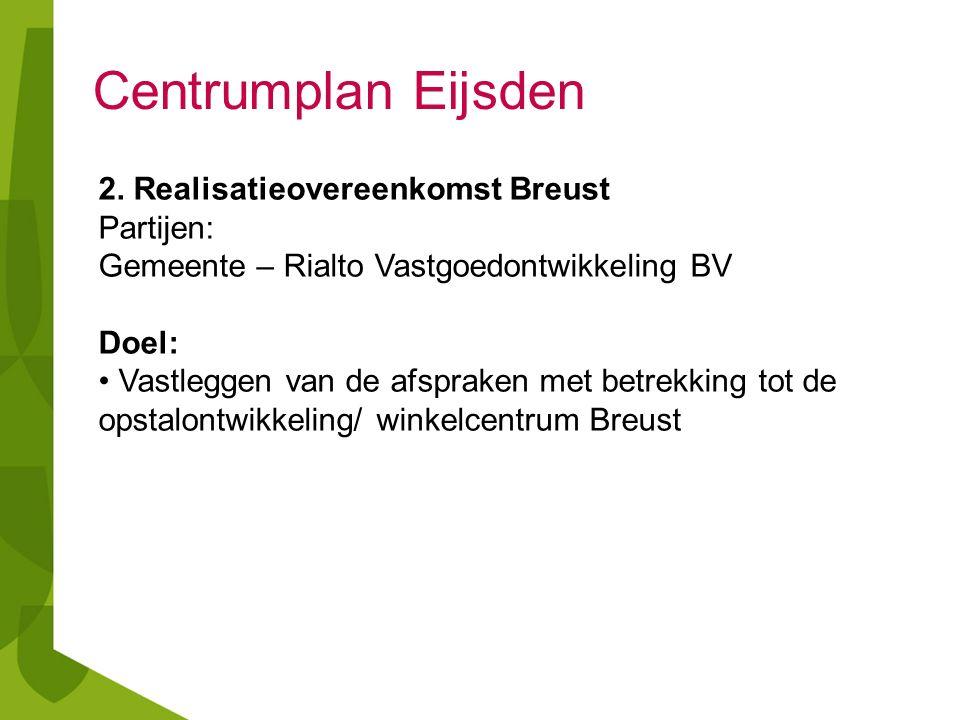 2. Realisatieovereenkomst Breust Partijen: Gemeente – Rialto Vastgoedontwikkeling BV Doel: Vastleggen van de afspraken met betrekking tot de opstalont