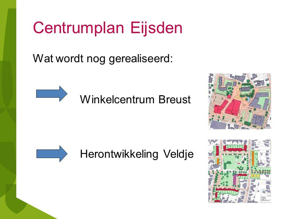 Centrumplan Eijsden Wat wordt nog gerealiseerd: Winkelcentrum Breust Herontwikkeling Veldje