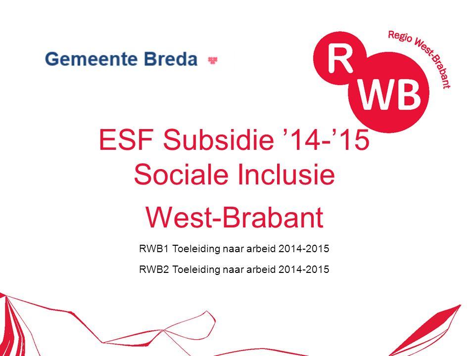ESF Subsidie '14-'15 Sociale Inclusie West-Brabant RWB1 Toeleiding naar arbeid 2014-2015 RWB2 Toeleiding naar arbeid 2014-2015