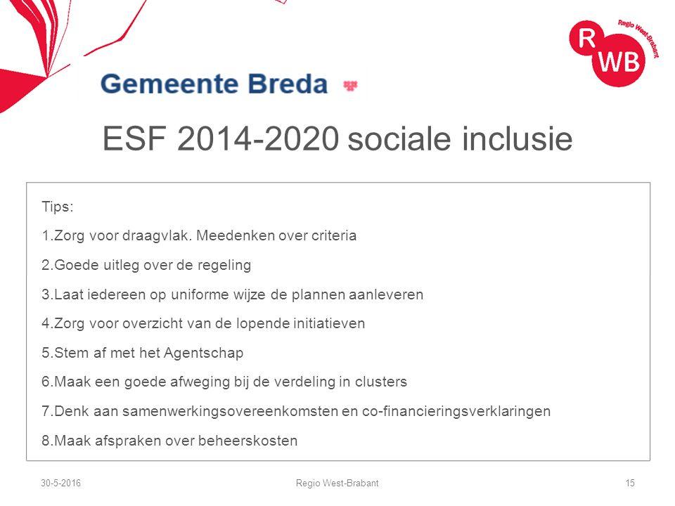 ESF 2014-2020 sociale inclusie Tips: 1.Zorg voor draagvlak. Meedenken over criteria 2.Goede uitleg over de regeling 3.Laat iedereen op uniforme wijze
