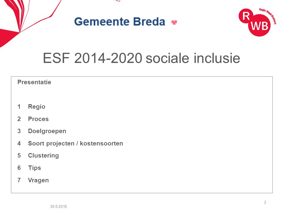 ESF 2014-2020 sociale inclusie Kostensoorten; directe loonkosten (inclusief flat-rate) 90% externe kosten 5% kosten plaatsingssubsidie 5% 30-5-2016Regio West-Brabant13