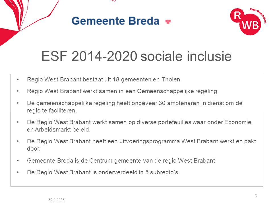 ESF 2014-2020 sociale inclusie Regio West Brabant bestaat uit 18 gemeenten en Tholen Regio West Brabant werkt samen in een Gemeenschappelijke regeling.