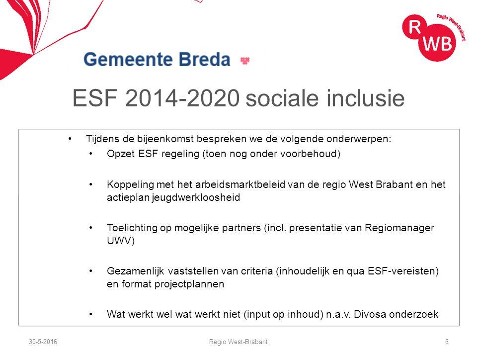 ESF 2014-2020 sociale inclusie Tijdens de bijeenkomst bespreken we de volgende onderwerpen: Opzet ESF regeling (toen nog onder voorbehoud) Koppeling met het arbeidsmarktbeleid van de regio West Brabant en het actieplan jeugdwerkloosheid Toelichting op mogelijke partners (incl.