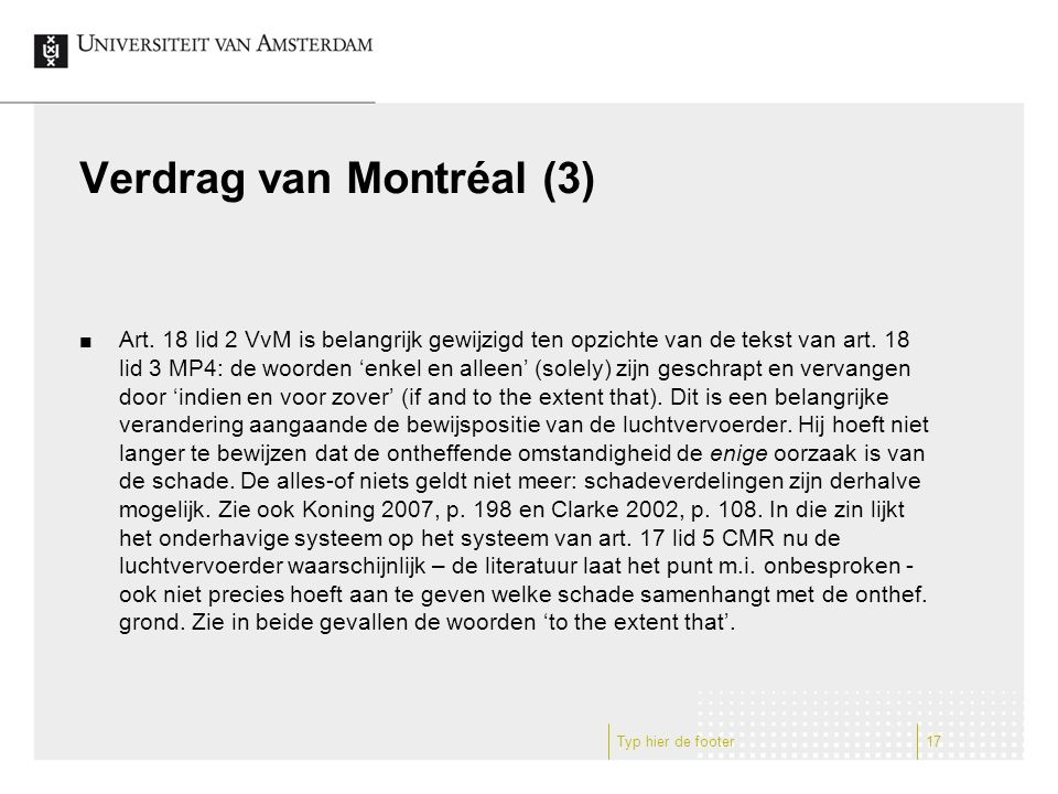 Verdrag van Montréal (3) Art. 18 lid 2 VvM is belangrijk gewijzigd ten opzichte van de tekst van art. 18 lid 3 MP4: de woorden 'enkel en alleen' (sole