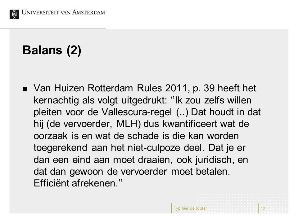 Balans (2) Van Huizen Rotterdam Rules 2011, p. 39 heeft het kernachtig als volgt uitgedrukt: ''Ik zou zelfs willen pleiten voor de Vallescura-regel (.