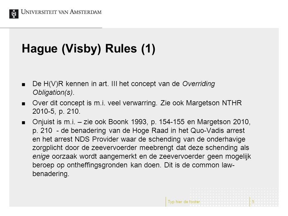 Hague (Visby) Rules (1) De H(V)R kennen in art. III het concept van de Overriding Obligation(s). Over dit concept is m.i. veel verwarring. Zie ook Mar