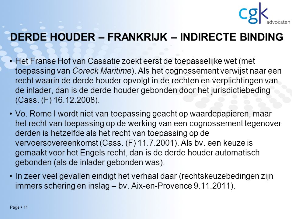 Page  11 DERDE HOUDER – FRANKRIJK – INDIRECTE BINDING Het Franse Hof van Cassatie zoekt eerst de toepasselijke wet (met toepassing van Coreck Maritime).