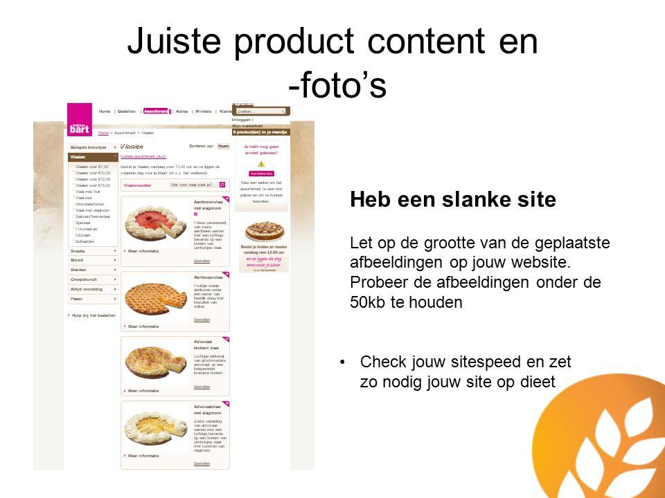Juiste product content en -foto's Heb een slanke site Let op de grootte van de geplaatste afbeeldingen op jouw website. Probeer de afbeeldingen onder