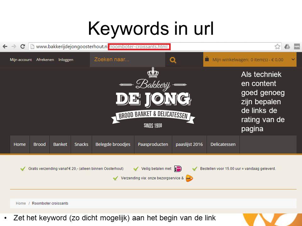 Keywords in url Als techniek en content goed genoeg zijn bepalen de links de rating van de pagina Zet het keyword (zo dicht mogelijk) aan het begin van de link