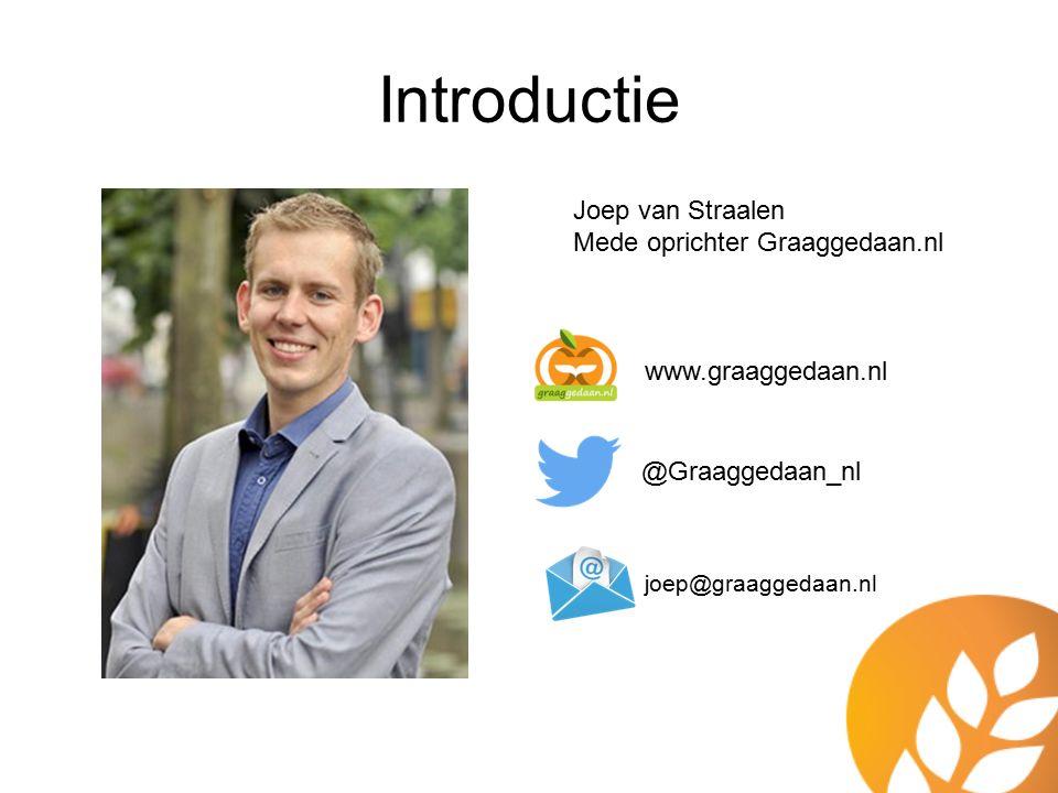 Introductie Joep van Straalen Mede oprichter Graaggedaan.nl @Graaggedaan_nl joep@graaggedaan.nl www.graaggedaan.nl