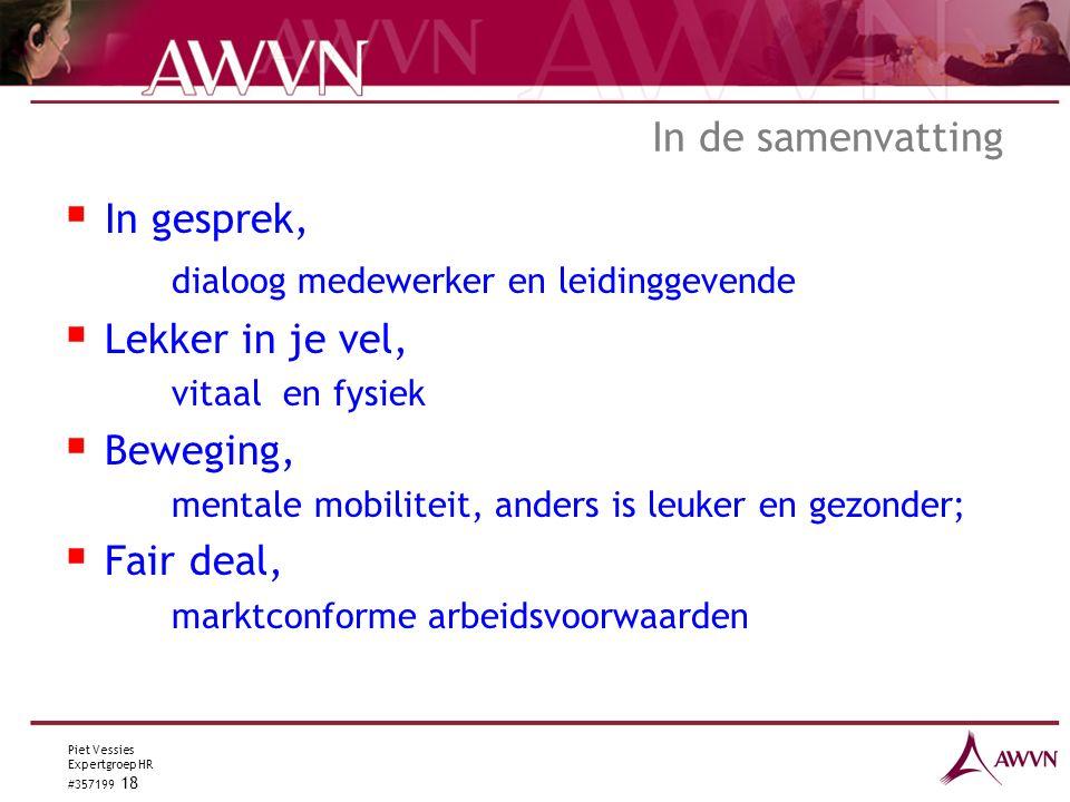 Piet Vessies Expertgroep HR #357199 18 In de samenvatting  In gesprek, dialoog medewerker en leidinggevende  Lekker in je vel, vitaal en fysiek  Beweging, mentale mobiliteit, anders is leuker en gezonder;  Fair deal, marktconforme arbeidsvoorwaarden