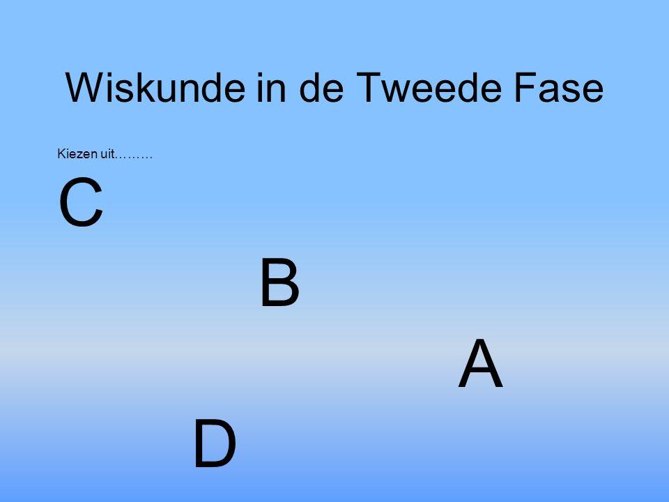 Wiskunde in de Tweede Fase Kiezen uit……… C B A D