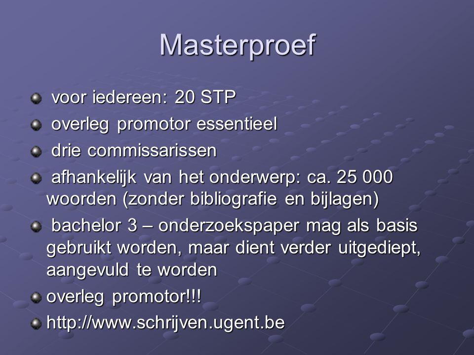 Masterproef voor iedereen: 20 STP voor iedereen: 20 STP overleg promotor essentieel overleg promotor essentieel drie commissarissen drie commissarissen afhankelijk van het onderwerp: ca.