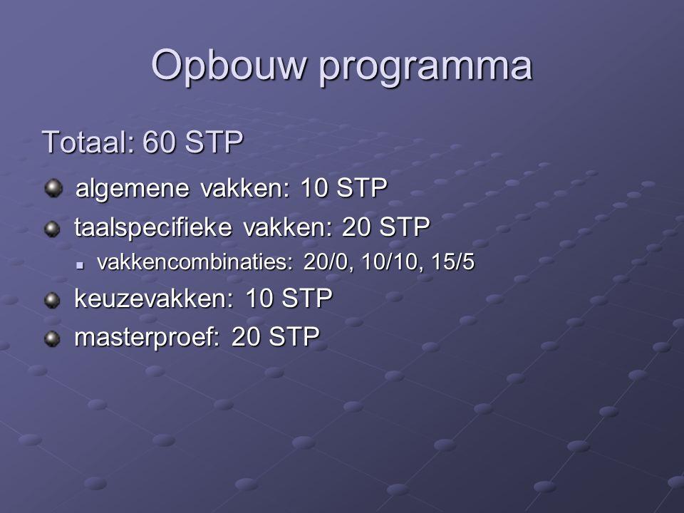 Opbouw programma Totaal: 60 STP algemene vakken: 10 STP algemene vakken: 10 STP taalspecifieke vakken: 20 STP taalspecifieke vakken: 20 STP vakkencombinaties: 20/0, 10/10, 15/5 vakkencombinaties: 20/0, 10/10, 15/5 keuzevakken: 10 STP keuzevakken: 10 STP masterproef: 20 STP masterproef: 20 STP