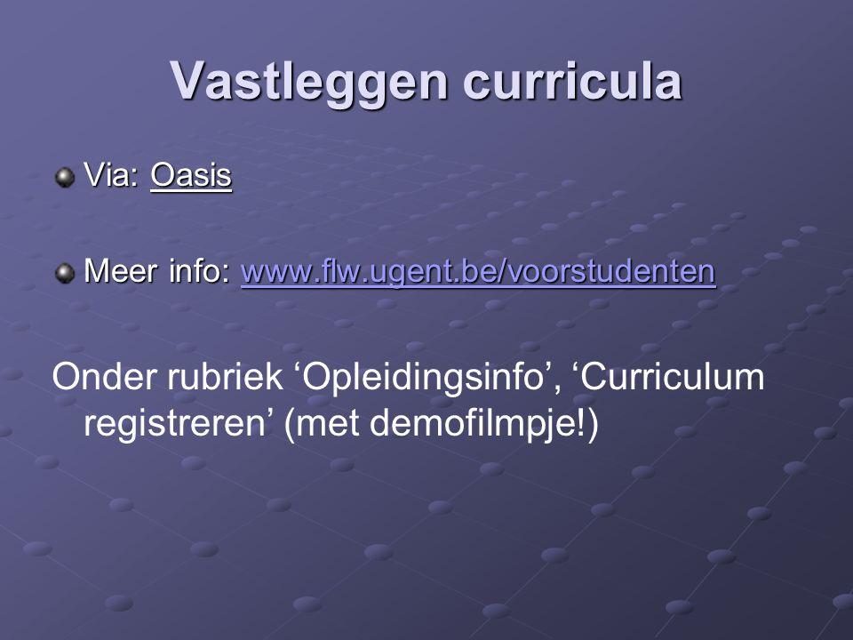 Vastleggen curricula Via: Oasis Meer info: www.flw.ugent.be/voorstudenten www.flw.ugent.be/voorstudenten Onder rubriek 'Opleidingsinfo', 'Curriculum registreren' (met demofilmpje!)