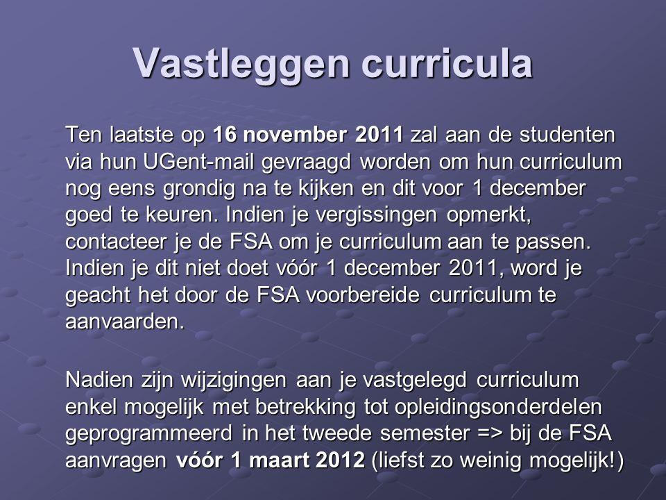 Vastleggen curricula Ten laatste op 16 november 2011 zal aan de studenten via hun UGent-mail gevraagd worden om hun curriculum nog eens grondig na te kijken en dit voor 1 december goed te keuren.