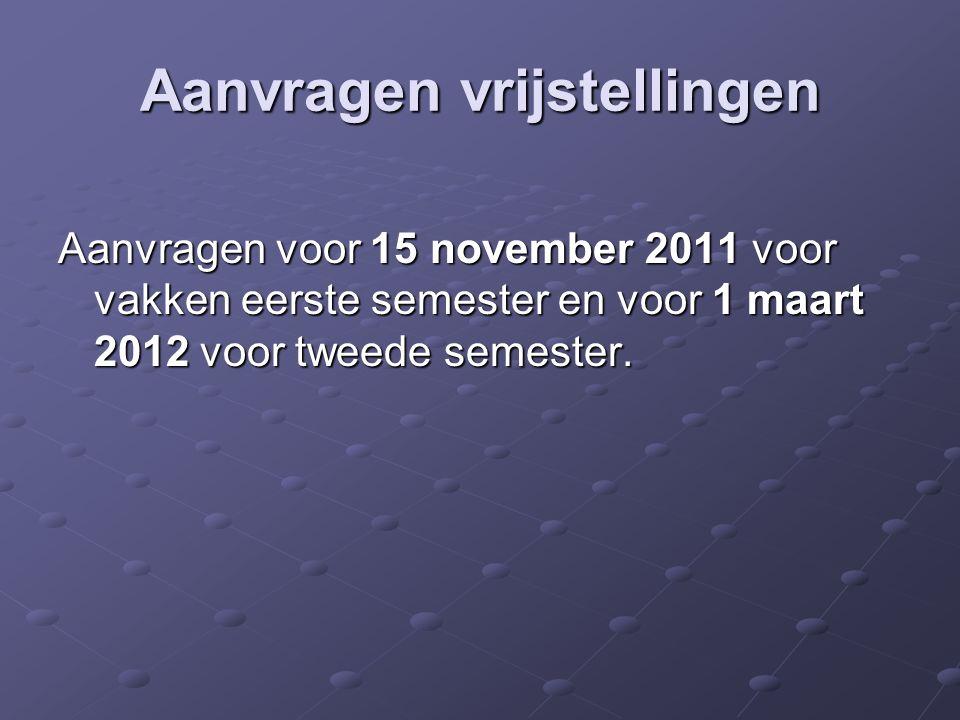 Aanvragen vrijstellingen Aanvragen voor 15 november 2011 voor vakken eerste semester en voor 1 maart 2012 voor tweede semester.