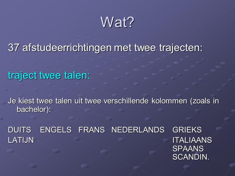 Wat? 37 afstudeerrichtingen met twee trajecten: traject twee talen: Je kiest twee talen uit twee verschillende kolommen (zoals in bachelor): DUITS ENG