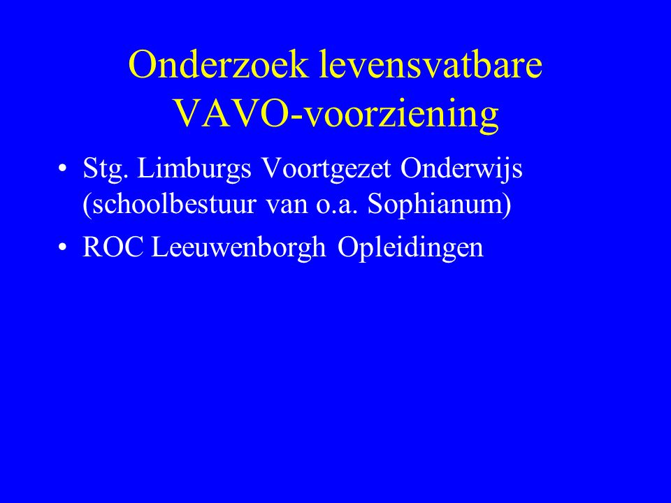 Onderzoek levensvatbare VAVO-voorziening Stg. Limburgs Voortgezet Onderwijs (schoolbestuur van o.a.