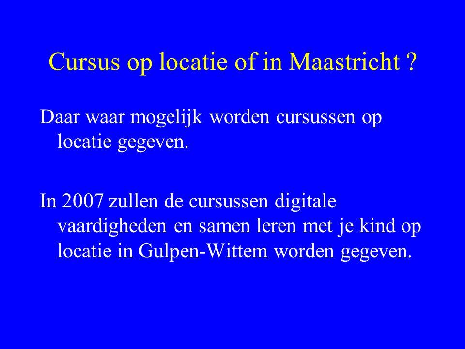 Cursus op locatie of in Maastricht . Daar waar mogelijk worden cursussen op locatie gegeven.