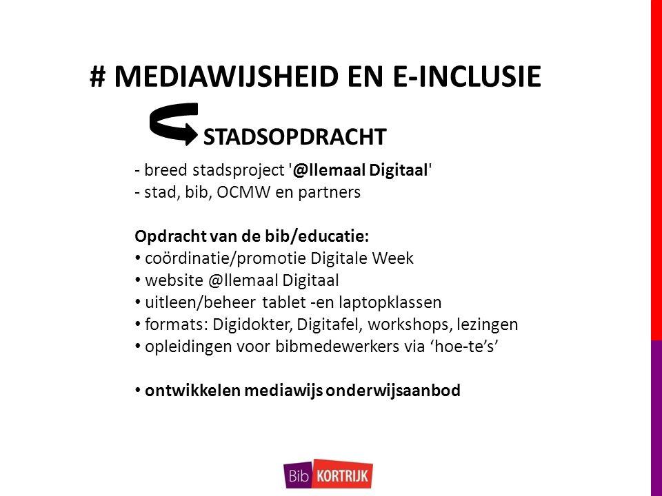 # MEDIAWIJSHEID EN E-INCLUSIE - breed stadsproject @llemaal Digitaal - stad, bib, OCMW en partners Opdracht van de bib/educatie: coördinatie/promotie Digitale Week website @llemaal Digitaal uitleen/beheer tablet -en laptopklassen formats: Digidokter, Digitafel, workshops, lezingen opleidingen voor bibmedewerkers via 'hoe-te's' ontwikkelen mediawijs onderwijsaanbod STADSOPDRACHT