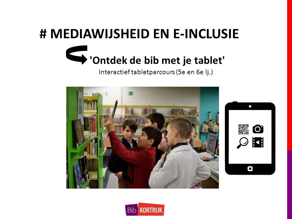 # MEDIAWIJSHEID EN E-INCLUSIE Ontdek de bib met je tablet Interactief tabletparcours (5e en 6e lj.)