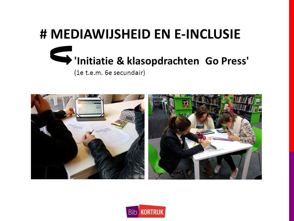 # MEDIAWIJSHEID EN E-INCLUSIE 'Initiatie & klasopdrachten Go Press' (1e t.e.m. 6e secundair)