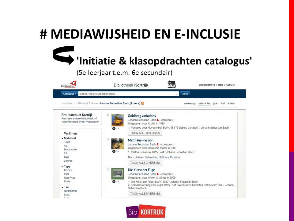 # MEDIAWIJSHEID EN E-INCLUSIE Initiatie & klasopdrachten catalogus (5e leerjaar t.e.m.
