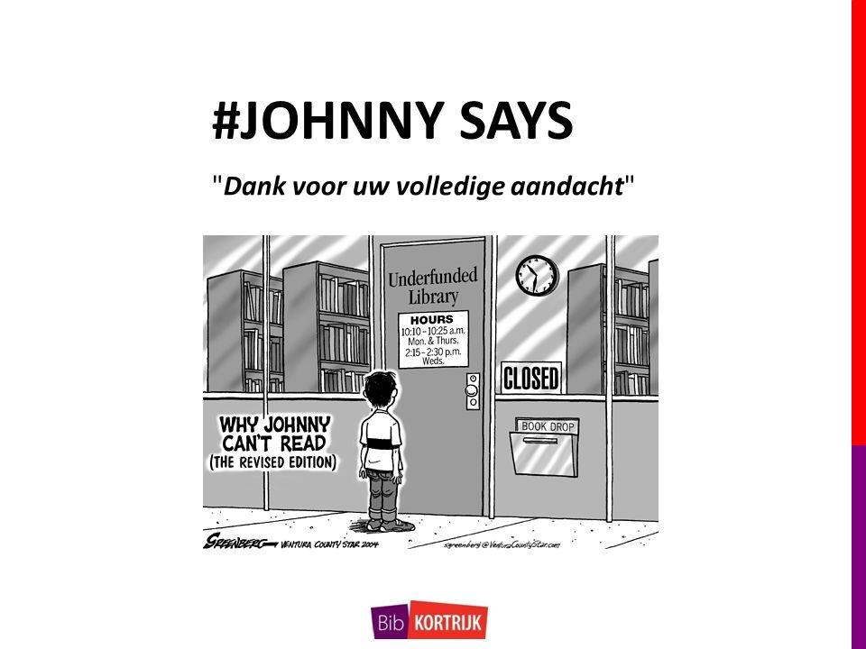 Dank voor uw volledige aandacht #JOHNNY SAYS