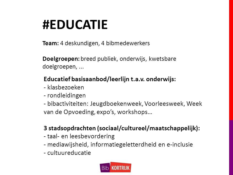 #EDUCATIE Team: 4 deskundigen, 4 bibmedewerkers Doelgroepen: breed publiek, onderwijs, kwetsbare doelgroepen,...