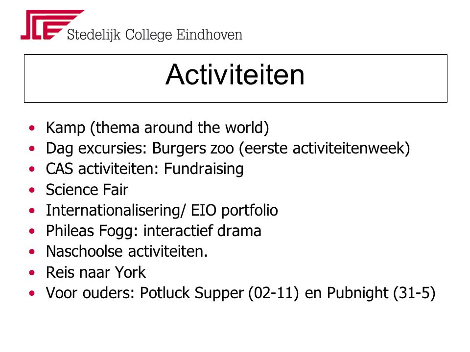 Activiteiten Kamp (thema around the world) Dag excursies: Burgers zoo (eerste activiteitenweek) CAS activiteiten: Fundraising Science Fair Internation
