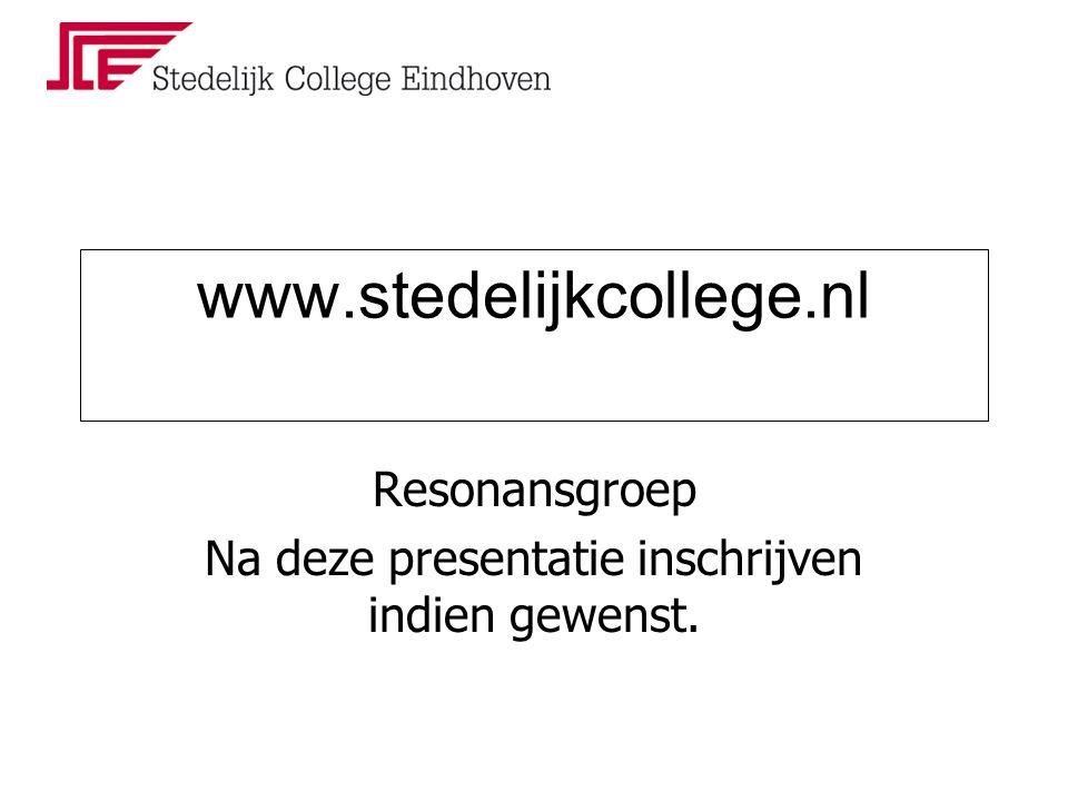 www.stedelijkcollege.nl Resonansgroep Na deze presentatie inschrijven indien gewenst.