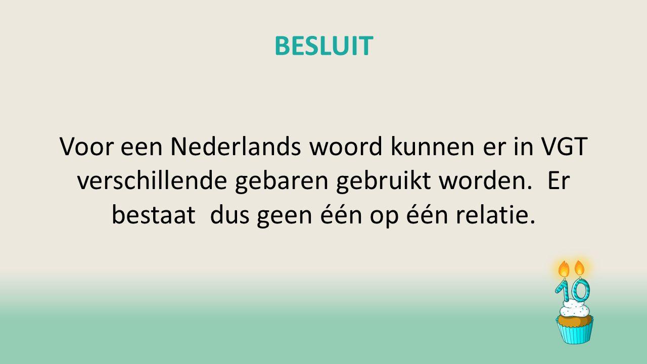 BESLUIT Voor een Nederlands woord kunnen er in VGT verschillende gebaren gebruikt worden.