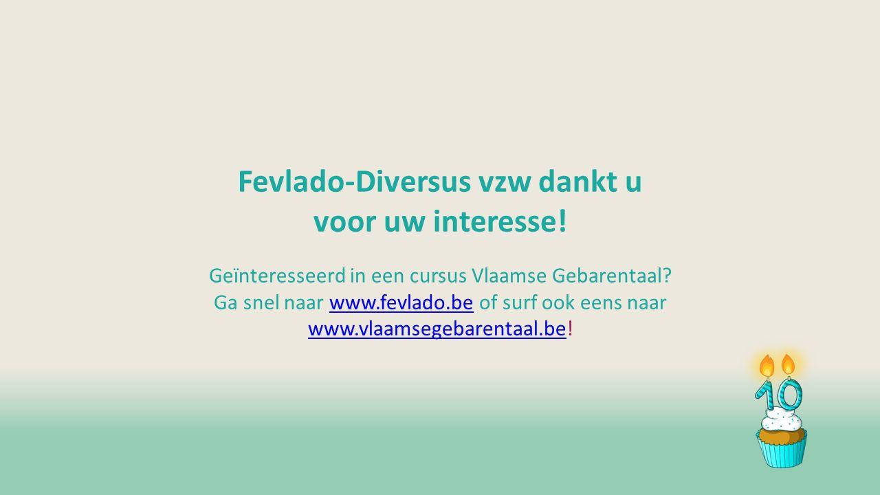 Fevlado-Diversus vzw dankt u voor uw interesse. Geïnteresseerd in een cursus Vlaamse Gebarentaal.