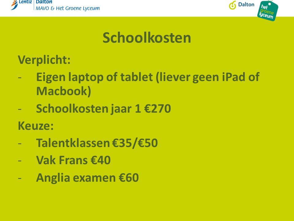 Schoolkosten Verplicht: -Eigen laptop of tablet (liever geen iPad of Macbook) -Schoolkosten jaar 1 €270 Keuze: -Talentklassen €35/€50 -Vak Frans €40 -Anglia examen €60