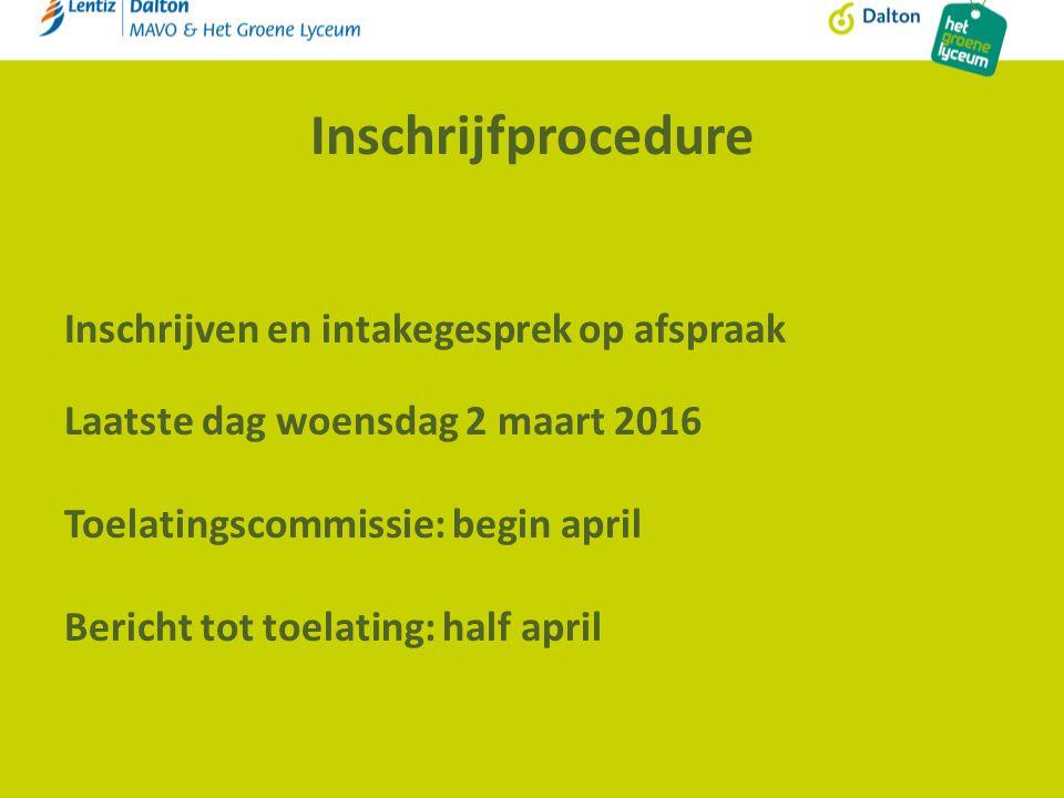 Inschrijfprocedure Inschrijven en intakegesprek op afspraak Laatste dag woensdag 2 maart 2016 Toelatingscommissie: begin april Bericht tot toelating: half april