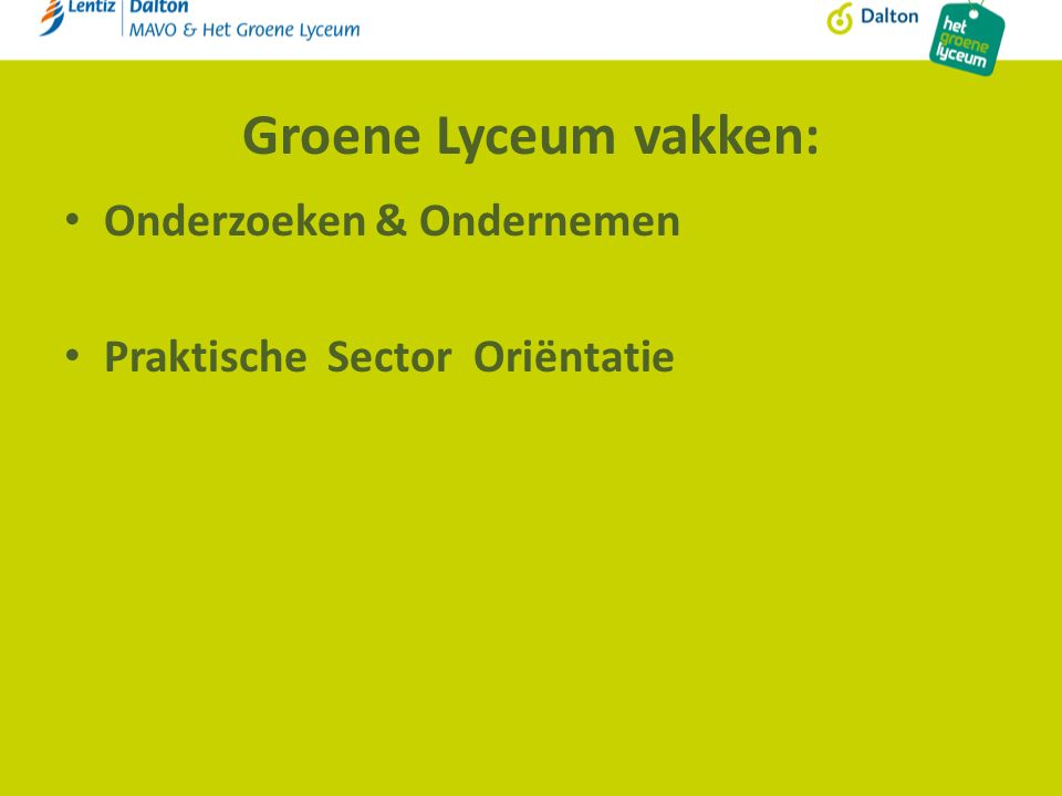 Groene Lyceum vakken: Onderzoeken & Ondernemen Praktische Sector Oriëntatie